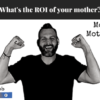 What's the ROI of your mother? | Monday Motivation