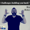 Challenges holding you back?